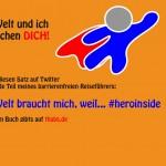 Die Welt und ich brauchen dich! #heroinside